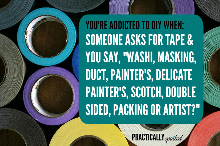 10 Signs You're Addicted to DIY - practicallyspoiled.com